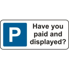 360 x 155mm Dibond 'Have you paid and displayed' Road Sign (with channel)