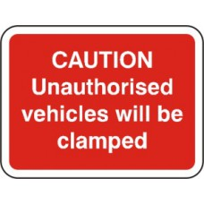 600 x 450mm Dibond 'Caution Unauthorised vehicles.. clamped' Road Sign (with channel)