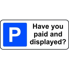 360 x 155mm Dibond 'Have you paid and displayed' Road Sign (without channel)