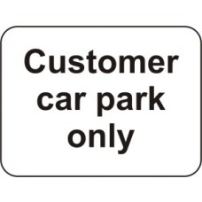 600 x 450mm Dibond 'Customer Car Park Only' Road Sign (with channel)