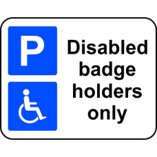 320 x 250mm Dibond 'Disabled badge holders only' Road Sign (without channel)