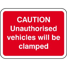 600 x 450mm Dibond 'Caution Unauthorised vehicles.. clamped' Road Sign (without channel)