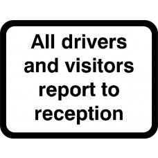 600 x 450mm Dibond 'All visitors & drivers report...' Road Sign (Witgout channel)