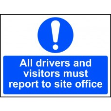 All drivers and visitors must report to site office - SAV (600 x 450mm)