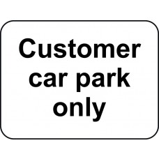 600 x 450mm Dibond 'Customer Car Park Only' Road Sign (without channel)